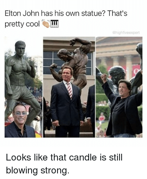 Elton John: Elton John has his own statue? That's  pretty cool  pretty coolI  @highfiveexpert Looks like that candle is still blowing strong.
