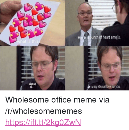 """Meme, Emojis, and Heart: elunch of heart emojis.  sighs]  s my eterna ove for you <p>Wholesome office meme via /r/wholesomememes <a href=""""https://ift.tt/2kg0ZwN"""">https://ift.tt/2kg0ZwN</a></p>"""