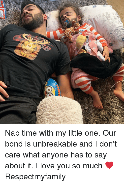 love you so much: ELUSIVE Nap time with my little one. Our bond is unbreakable and I don't care what anyone has to say about it. I love you so much ❤️ Respectmyfamily