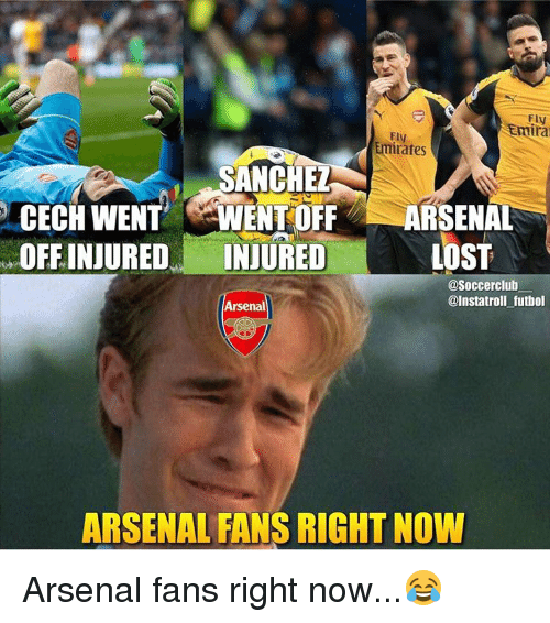 cech: Ely  Ira  Fly  rates  SANCHEZ  CECH WENT  VIENTOFF ARSENAL  OFF INJURED  LOST  INJURED  @Soccer club  @Insta troll futbol  Arsenal  ARSENAL FANS RIGHTNOW Arsenal fans right now...😂