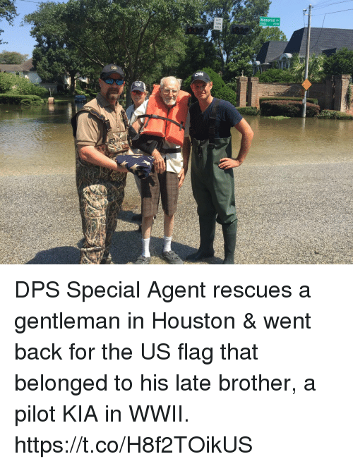 Memes, Houston, and Back: em  15800 15700  TURN  IELD DPS Special Agent rescues a gentleman in Houston & went back for the US flag that belonged to his late brother, a pilot KIA in WWII. https://t.co/H8f2TOikUS