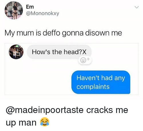 Head, British, and Man: Em  @Mononokxy  My mum is deffo gonna disown me  How's the head?X  Haven't had any  complaints @madeinpoortaste cracks me up man 😂
