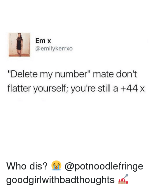 """Who dis: Em X  @emilykerrxo  """"Delete my number"""" mate don't  flatter yourself, you're still a +44 x Who dis? 😭 @potnoodlefringe goodgirlwithbadthoughts 💅🏽"""