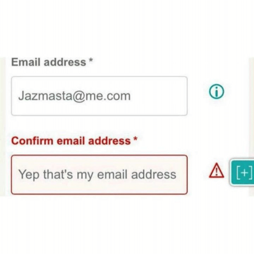 Email Address, Yep, and Confirmated: Email address  Jazmasta a me.com  Confirm email address  Yep that's my email address  4