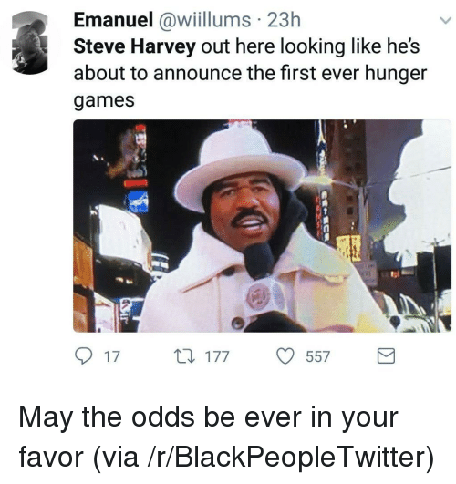 The Hunger Games: Emanuel awllums 23h  Steve Harvey out here looking like he's  about to announce the first ever hunger  games  1  tl  17  177557 <p>May the odds be ever in your favor (via /r/BlackPeopleTwitter)</p>