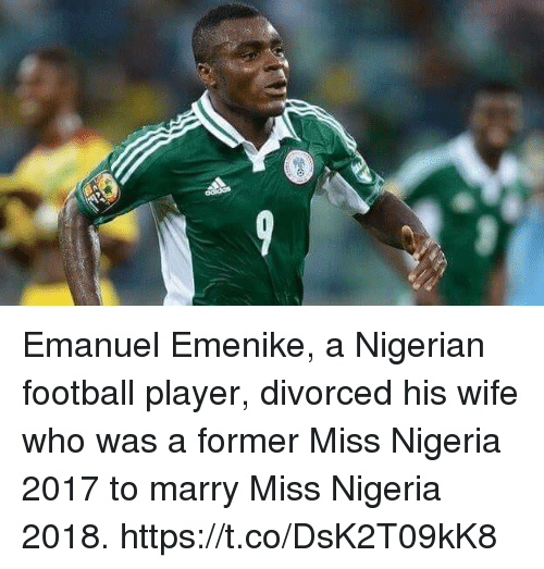 Football, Soccer, and Nigeria: Emanuel Emenike, a Nigerian football player, divorced his wife who was a former Miss Nigeria 2017 to marry Miss Nigeria 2018. https://t.co/DsK2T09kK8