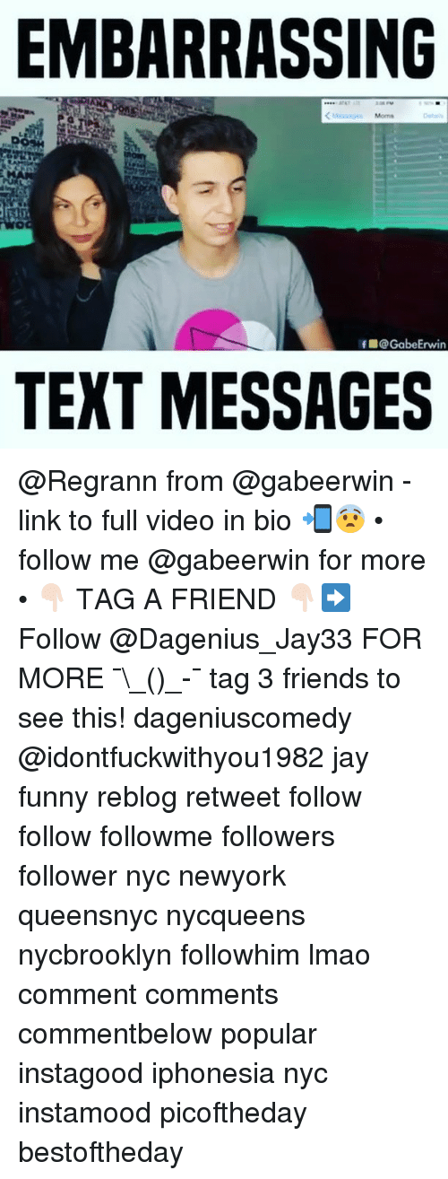 Friends, Funny, and Jay: EMBARRASSING  f @GabeErwin  TEXT MESSAGES @Regrann from @gabeerwin - link to full video in bio 📲😨 • follow me @gabeerwin for more • 👇🏻 TAG A FRIEND 👇🏻➡️ Follow @Dagenius_Jay33 FOR MORE ¯\_(ツ)_-¯ tag 3 friends to see this! dageniuscomedy @idontfuckwithyou1982 jay funny reblog retweet follow follow followme followers follower nyc newyork queensnyc nycqueens nycbrooklyn followhim lmao comment comments commentbelow popular instagood iphonesia nyc instamood picoftheday bestoftheday