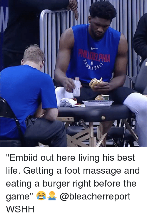"Life, Massage, and Memes: ""Embiid out here living his best life. Getting a foot massage and eating a burger right before the game"" 😂🤷‍♂️ @bleacherreport WSHH"