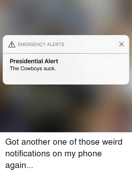 Another One, Dallas Cowboys, and Nfl: EMERGENCY ALERTS  Presidential Alert  The Cowboys suck. Got another one of those weird notifications on my phone again...