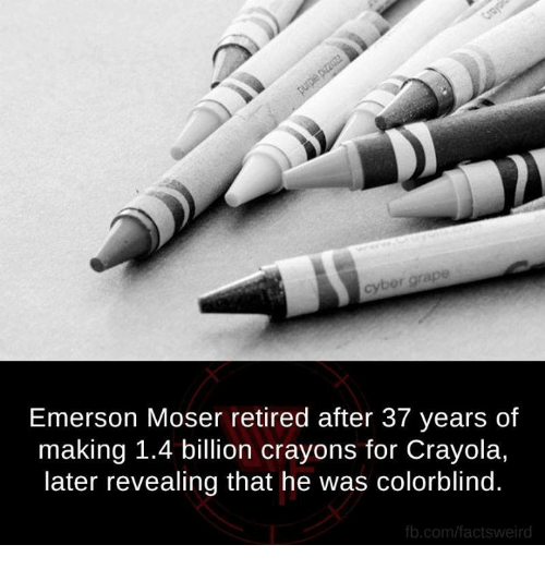 fb.com: Emerson Moser retired after 37 years of  making 1.4 billion crayons for Crayola,  later revealing that he was colorblind.  fb.com/factsweird