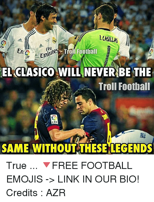 Football, Memes, and Troll: Emi ales  Troll Football  LFP EL CLASICO WILL NEVER BE THE  Troll Football  LFP  SAME WITHOUT THESE LEGENDS True ... 🔻FREE FOOTBALL EMOJIS -> LINK IN OUR BIO! Credits : AZR