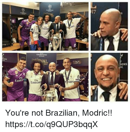 Memes, Brazilian, and 🤖: Emi  CHAMPIONS  AL  Emirate  FINA  rakes You're not Brazilian, Modric!! https://t.co/q9QUP3bqqX