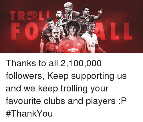 Anaconda, Memes, and Trolling: Emi Thanks to all 2,100,000 followers, Keep supporting us and we keep trolling your favourite clubs and players :P #ThankYou