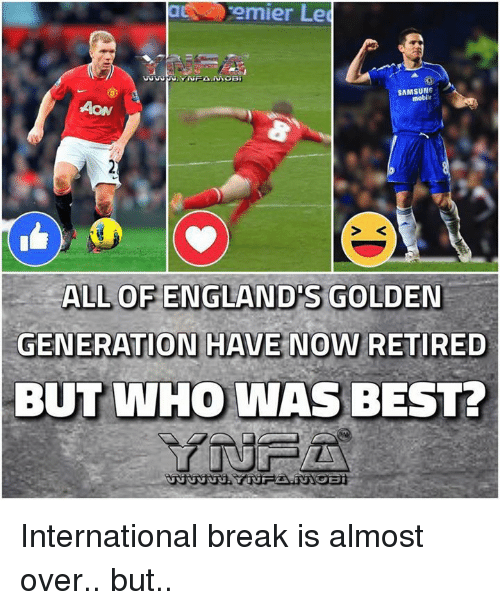 Memes, Best, and Break: emier Le  SAMSUNG  mobile  ALL OF ENGLAND'S GOLDEN  GENERATION HAVE NOW RETIRED  BUT WHO WAS BEST? International break is almost over.. but..