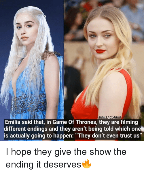 """emilia: EMILLACLARKE  Emilia said that, in Game Of Thrones, they are filming  different endings and they aren't being told which one  is actually going to happen: """"They don't even trust us"""" I hope they give the show the ending it deserves🔥"""
