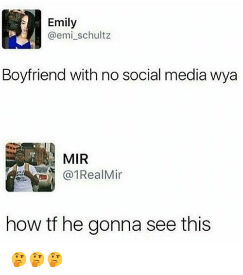 Memes, Social Media, and Boyfriend: Emily  @emi_schultz  Boyfriend with no social media wya  MIR  1RealMir  how tf he gonna see this 🤔🤔🤔