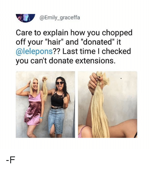 "graceffa: @Emily graceffa  Care to explain how you chopped  off your ""hair"" and ""donated"" it  @lelepons?? Last time I checked  you can't donate extensions. -F"