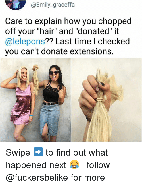 "graceffa: @Emily_graceffa  Care to explain how you chopped  off your ""hair"" and ""donated"" it  @lelepons?? Last time I checked  you can't donate extensions. Swipe ➡️ to find out what happened next 😂 