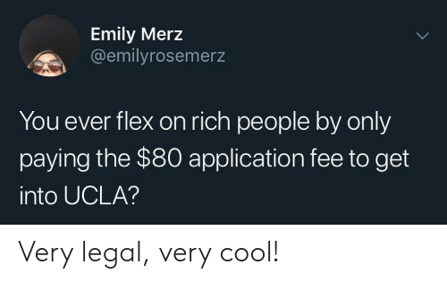 ucla: Emily Merz  @emilyrosemerz  You ever flex on rich people by only  paying the $80 application fee to get  into UCLA? Very legal, very cool!