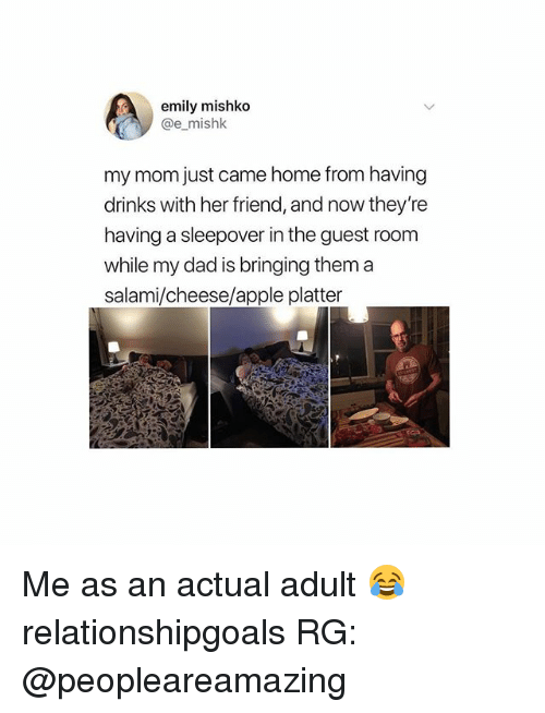 Apple, Dad, and Girl: emily mishko  @e_mishk  my mom just came home from having  drinks with her friend, and now they're  having a sleepover in the guest room  while my dad is bringing them a  salami/cheese/apple platter Me as an actual adult 😂 relationshipgoals RG: @peopleareamazing