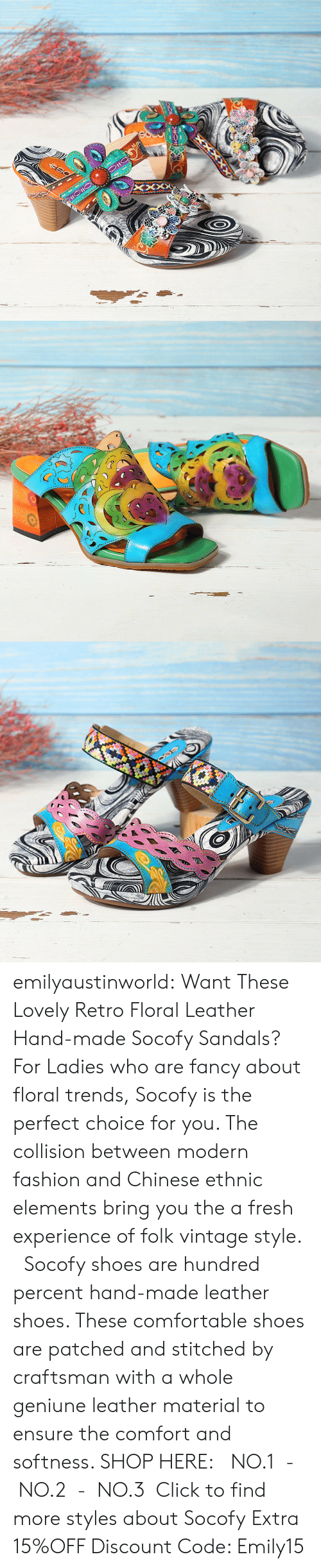 folk: emilyaustinworld: Want These Lovely Retro Floral Leather Hand-made Socofy Sandals?  For Ladies who are fancy about floral trends, Socofy is the perfect choice for you. The collision between modern fashion and Chinese ethnic elements bring you the a fresh experience of folk vintage style.   Socofy shoes are hundred percent hand-made leather shoes. These comfortable shoes are patched and stitched by craftsman with a whole geniune leather material to ensure the comfort and softness.  SHOP HERE: NO.1- NO.2- NO.3 Click to find more styles about Socofy Extra 15%OFF Discount Code: Emily15