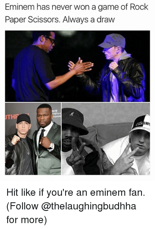 Eminem, Memes, and Game: Eminem has never won a game of Rock  Paper Scissors. Always a draw  TH  FERR Hit like if you're an eminem fan. (Follow @thelaughingbudhha for more)