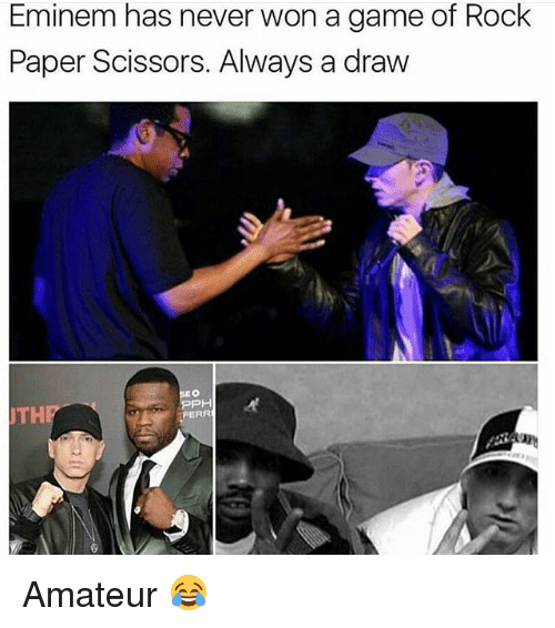 Amateurly: Eminem has never won a game of Rock  Paper Scissors. Always a draw  PH  UTH  FERR Amateur 😂