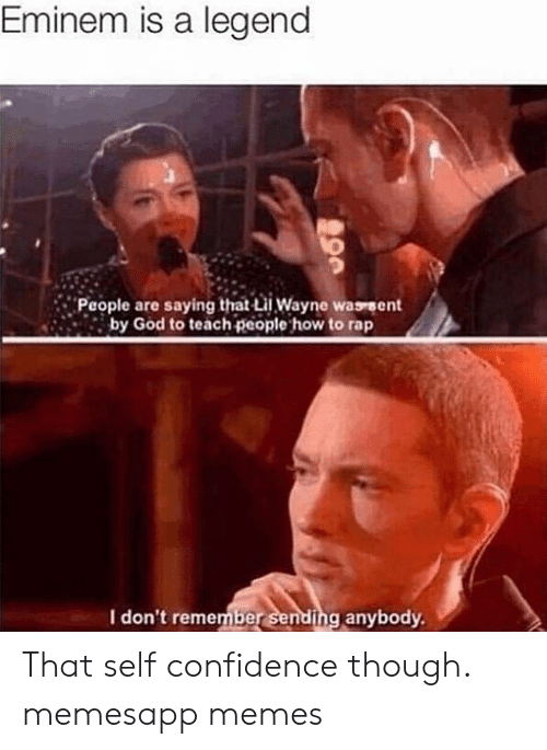 How to Rap: Eminem is a legend  People are saying that i Wayne wasrent  by God to teach people how to rap  I don't remember sending anybody That self confidence though. memesapp memes