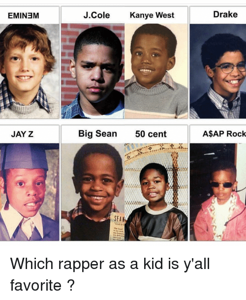 Big Sean: EMINEM  J.C  ole  Kanye West  Drake  JAY Z  Big Sean  50 cent  A$AP Rock  SEAN Which rapper as a kid is y'all favorite ?
