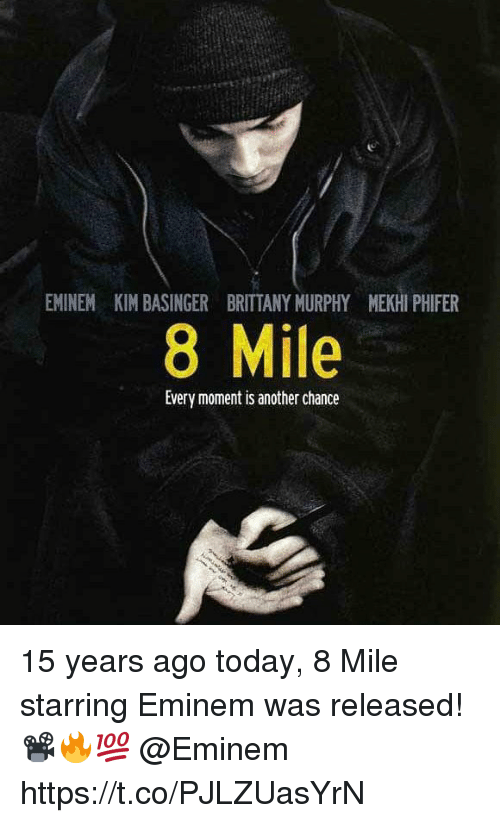 8 Mile, Eminem, and Today: EMINEM KIM BASINGER BRITTANY MURPHY MEKHI PHIFER  8 Mile  Every moment is another chance 15 years ago today, 8 Mile starring Eminem was released! 📽🔥💯 @Eminem https://t.co/PJLZUasYrN