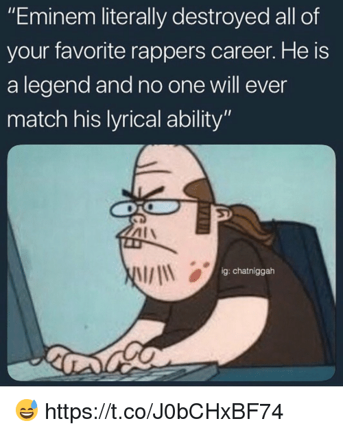 "Eminem, Match, and Ability: ""Eminem literally destroyed all of  your favorite rappers career. He is  a legend and no one will ever  match his lyrical ability""  ig: chatniggah 😅 https://t.co/J0bCHxBF74"