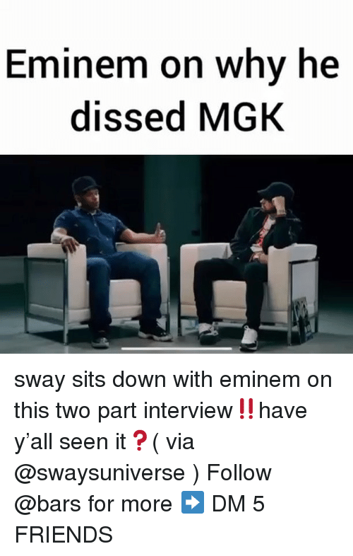 Dissed: Eminem on why he  dissed MGK sway sits down with eminem on this two part interview‼️have y'all seen it❓( via @swaysuniverse ) Follow @bars for more ➡️ DM 5 FRIENDS