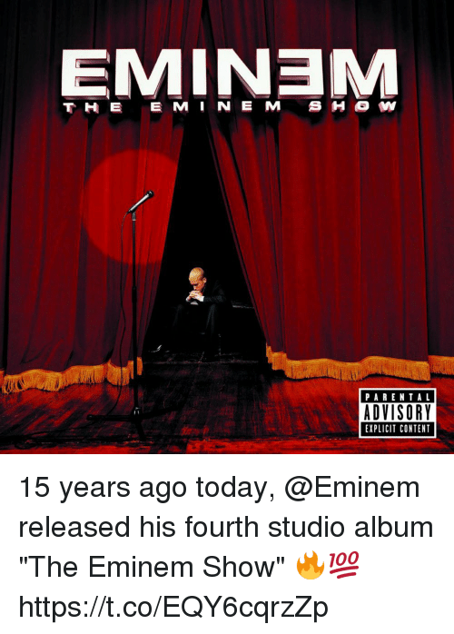 "Eminem, Parental Advisory, and Today: EMINEM  PARENTAL  ADVISORY  EXPLICIT CONTENT 15 years ago today, @Eminem released his fourth studio album ""The Eminem Show"" 🔥💯 https://t.co/EQY6cqrzZp"