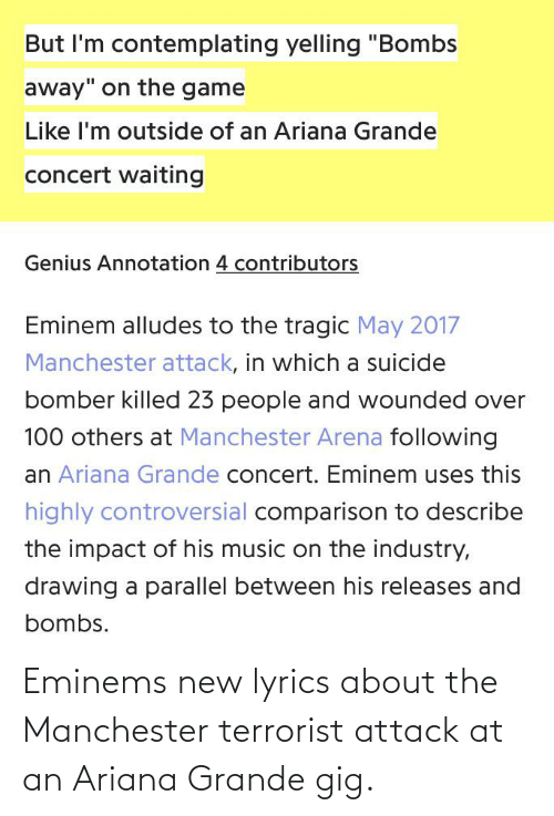 Ariana Grande, Lyrics, and Manchester: Eminems new lyrics about the Manchester terrorist attack at an Ariana Grande gig.