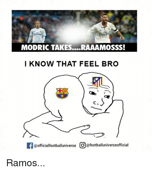 Feels Bro: Emir  MODRIC TAKES....RAAAMOSSS!  I KNOW THAT FEEL BRO  If@officialfootballuniverse O0@footballuniverseofficial Ramos...