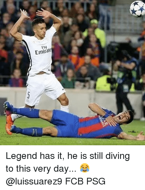 Memes, 🤖, and Legend: Emirate Legend has it, he is still diving to this very day... 😂 @luissuarez9 FCB PSG