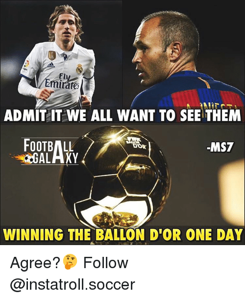 Memes, 🤖, and Art: Emirates  ADMIT IT WE ALL WANT TO SEE THEM  FOOTBALL  Art  MST  DONE  WINNING THE BALLON D'OR ONE DAY Agree?🤔 Follow @instatroll.soccer