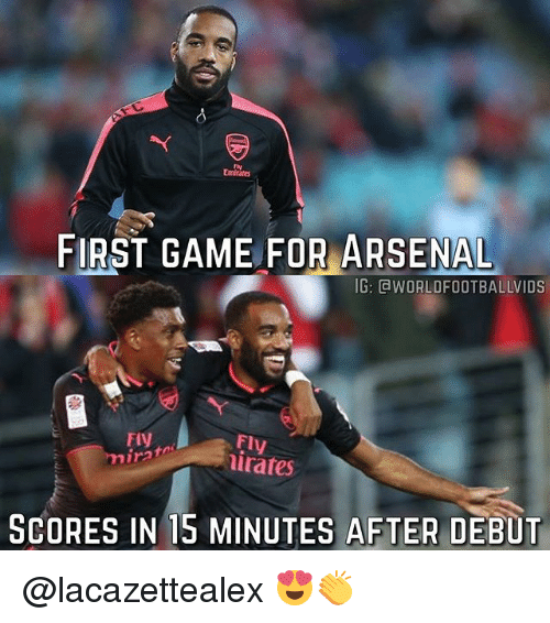 Arsenal, Memes, and Emirates: Emirates  FIRST GAME FOR ARSENAL  G: GWORLDFOOTBALLVIDS  FIy  mirato  Fly  .FI  SCORES IN 15 MINUTES AFTER DEBUT @lacazettealex 😍👏