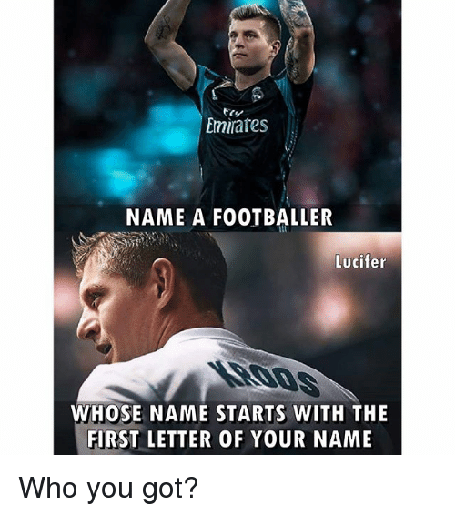 lettering: Emirates  NAME A FOOTBALLER  Lucifer  WHOSE NAME STARTS WITH THE  FIRST LETTER OF YOUR NAME Who you got?