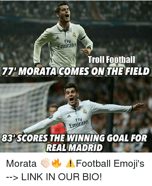 Emoji, Memes, and Real Madrid: Emirates  Troll Football  77 MORATATCOMES ON THE FIELD  rates  83 SCORES THE WINNING GOAL FOR  REAL MADRID Morata 👏🏻🔥 ⚠️Football Emoji's --> LINK IN OUR BIO!