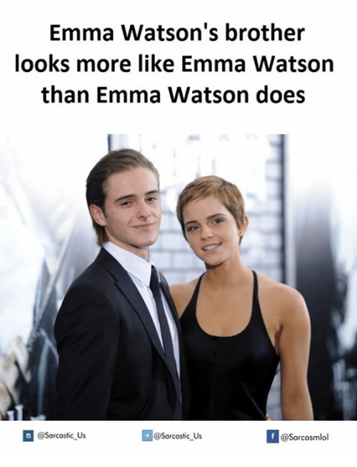 Brother, Brothers, and Emma: Emma Watson's brother  looks more like Emma Watson  than Emma Watson does  I n @Sarcastic Us  @Sarcastic Us  @Sarcasmlol