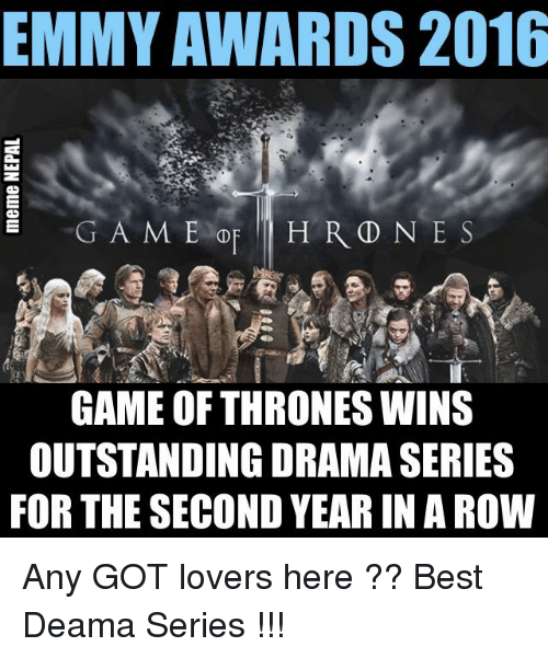 emmy awards: EMMY AWARDS 2016  E HRD NES  GAME OF THRONES WINS  OUTSTANDING DRAMA SERIES  FOR THE SECOND YEAR IN A ROW Any GOT lovers here ?? Best Deama Series !!!