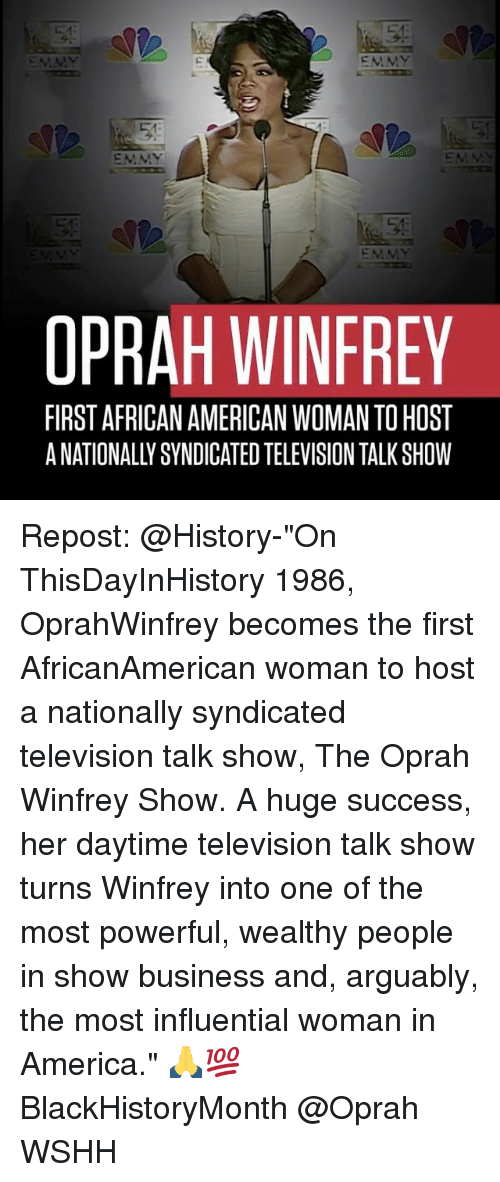 "Emmie: EMMY  EMMY  OPRAH WINFREY  FIRST AFRICAN AMERICAN WOMAN TOHOST Repost: @History-""On ThisDayInHistory 1986, OprahWinfrey becomes the first AfricanAmerican woman to host a nationally syndicated television talk show, The Oprah Winfrey Show. A huge success, her daytime television talk show turns Winfrey into one of the most powerful, wealthy people in show business and, arguably, the most influential woman in America."" 🙏💯 BlackHistoryMonth @Oprah WSHH"