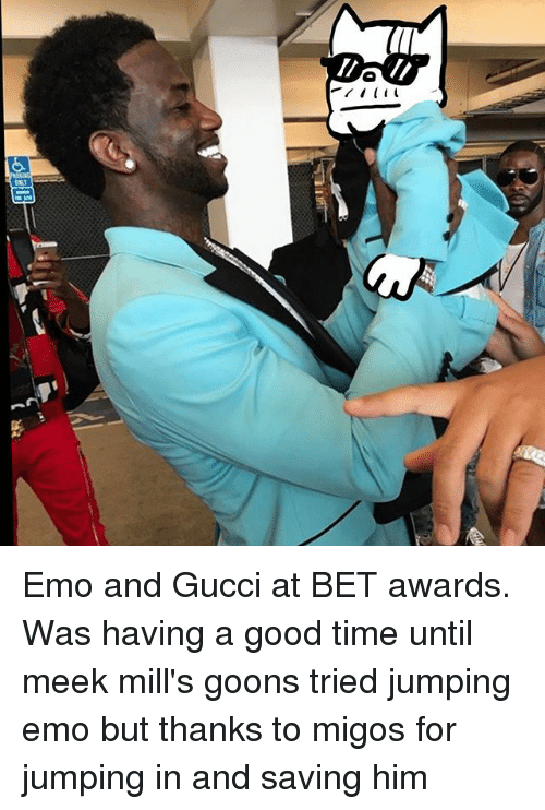 Goons: Emo and Gucci at BET awards. Was having a good time until meek mill's goons tried jumping emo but thanks to migos for jumping in and saving him