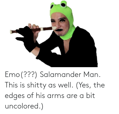 edges: Emo(???) Salamander Man. This is shitty as well. (Yes, the edges of his arms are a bit uncolored.)