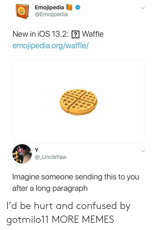 ios: Emojipedia  @Emojipedia  New in iOS 13.2:  Waffle  emojipedia.org/waffle/  Y  @_UncleYaw  Imagine someone sending this to you  after a long paragraph I'd be hurt and confused by gotmilo11 MORE MEMES