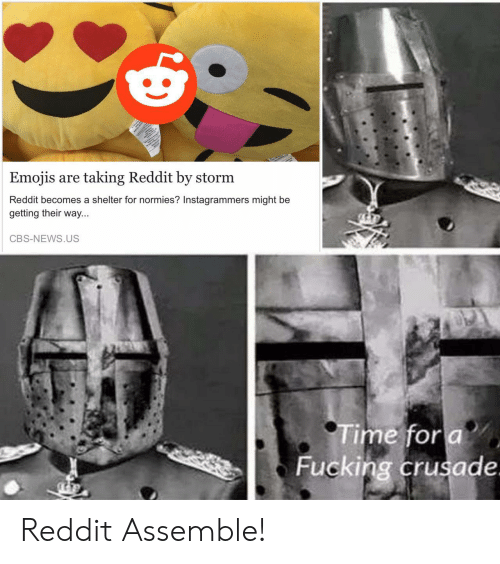 Emojis: Emojis are taking Reddit by storm  Reddit becomes a shelter for normies? Instagrammers might be  getting their  way...  CBS-NEWS.US  Time for a  Fucking crusade. Reddit Assemble!