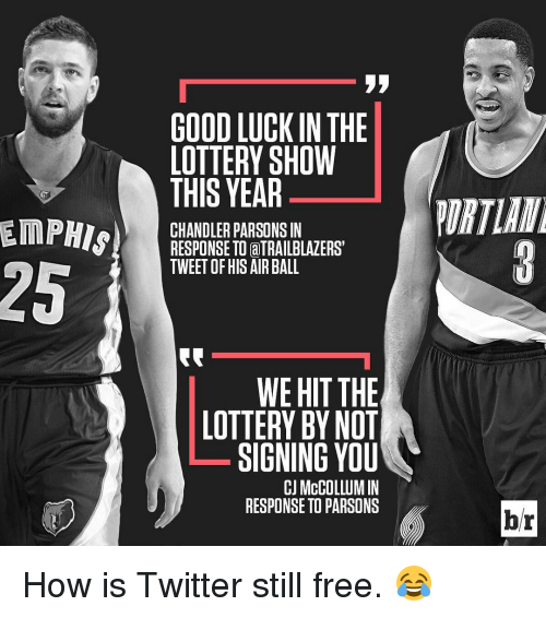 Cj Mccollum: EMPHIS  GOODLUCK IN THE  LOTTERY SHOW  THIS YEAR  CHANDLER PARSONS IN  RESPONSE TO aTRAILBLAZERST  TWEET HIS AIR BALL  WE HIT THE  LOTTERY BY NOT  SIGNING YOU  CJ McCOLLUM IN  RESPONSE TO PARSONS  br How is Twitter still free. 😂