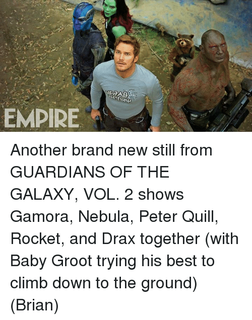 nebulas: EMPIRE Another brand new still from GUARDIANS OF THE GALAXY, VOL. 2 shows Gamora, Nebula, Peter Quill, Rocket, and Drax together (with Baby Groot trying his best to climb down to the ground)  (Brian)
