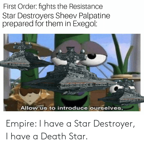 Empire: Empire: I have a Star Destroyer, I have a Death Star.